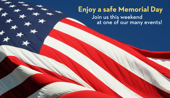 Enjoy a safe Memorial Day weekend