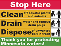 Stop Here. Clean off aquatic plants and animals. Drain water and remove drain plugs. Dispose of unwanted bait in trash. Thank you for protecting Minnesota waters!