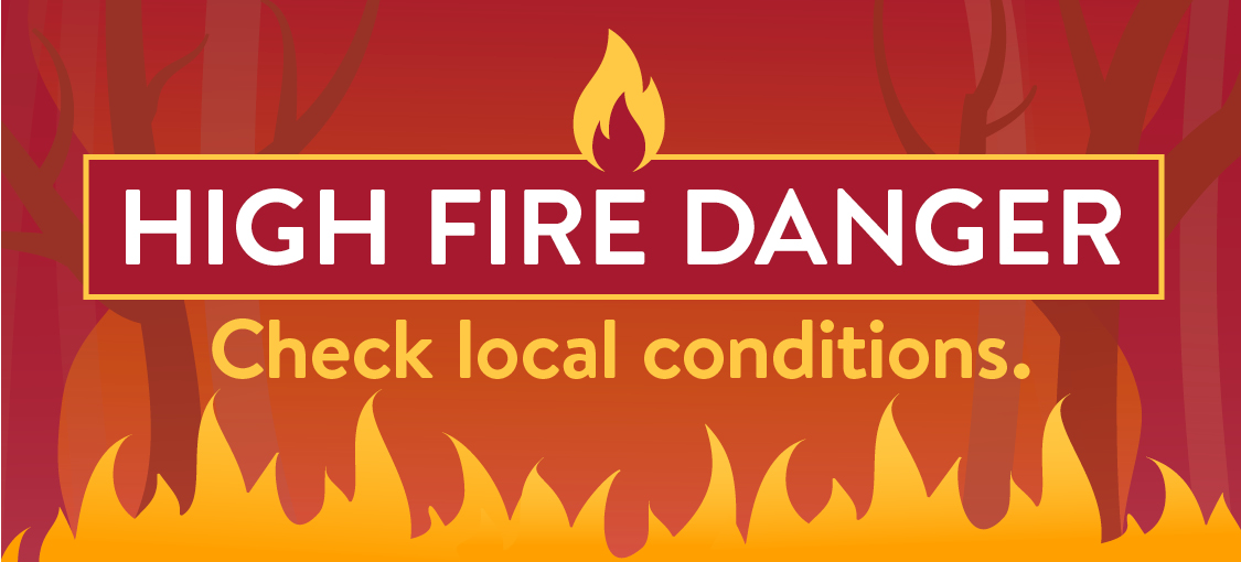 High fire danger. Check local conditions.