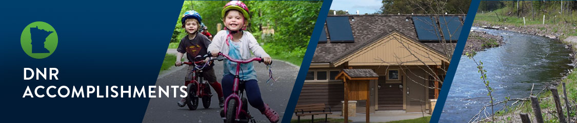 Text:DNR Accomplishments. Photos of two young children riding a bike on a trail, a photo of a new campground building with solar panels and the restoration of a creek.