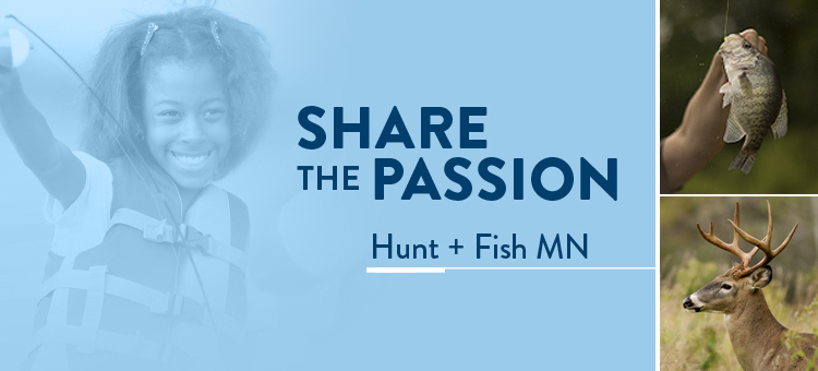 Share the passion. Hunt and fish Minnesota.