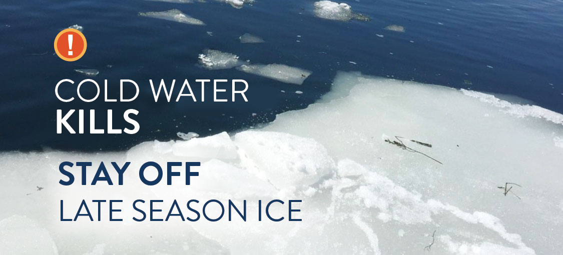 Cold water kills - stay off late season ice