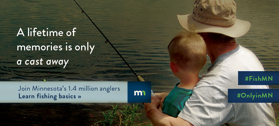 A lifetime of memories is only a cast away. Join Minnesota's 1.4 million anglers. Learn fishing basics. FishMN. OnlyinMN. Background image of a young boy learning how to fish with the support of an older man.