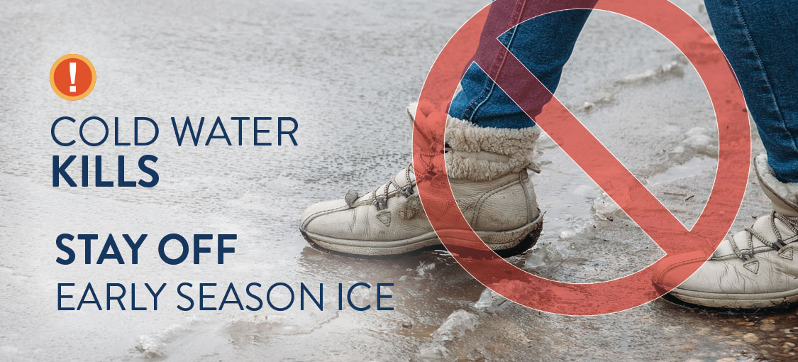 Cold water kills. Stay off early ice.