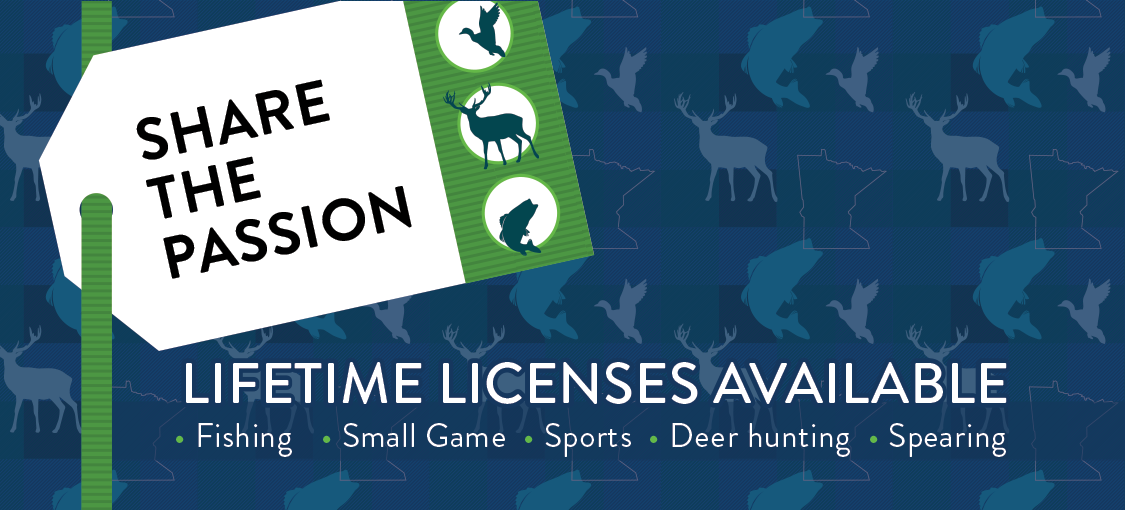 Share the passion. Lifetime hunting and fishing licenses available.