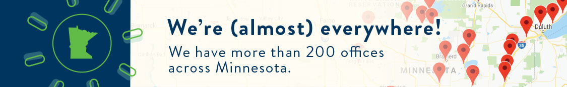 We have more than 200 locations across Minnesota
