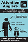 Attention Anglers - Prevent the spread of aquatic invasive species. Clean off aquatic plants and animals. Drain water from bait or fish container. Dispose of unwanted bait in trash. Thank you for protecting Minnesota waters!